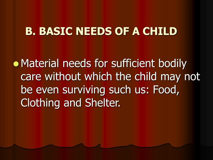 B. BASIC NEEDS OF A CHILD