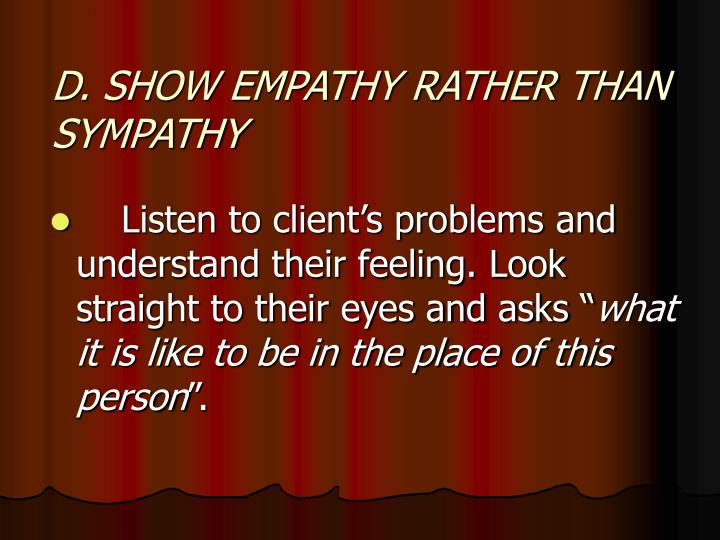 D. SHOW EMPATHY RATHER THAN SYMPATHY