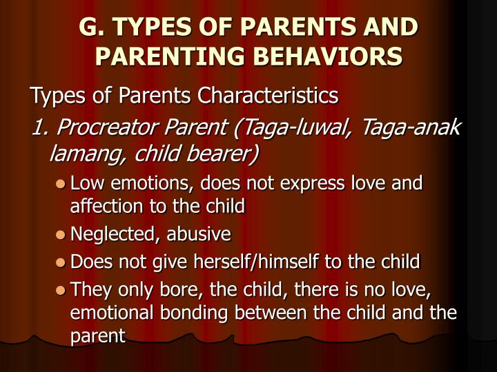 G. TYPES OF PARENTS AND PARENTING BEHAVIORS
