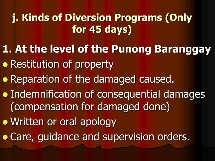 j. Kinds of Diversion Programs (Only for 45 days)