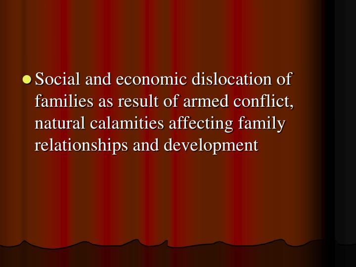 Social and economic dislocation of families as result of armed conflict, natural calamities affecting family relationships and development
