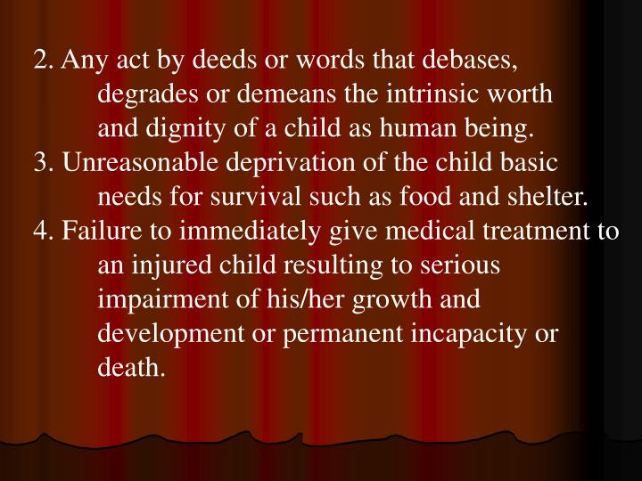 2. Any act by deeds or words that debases, degrades or demeans the intrinsic worth and dignity of a child as human being.