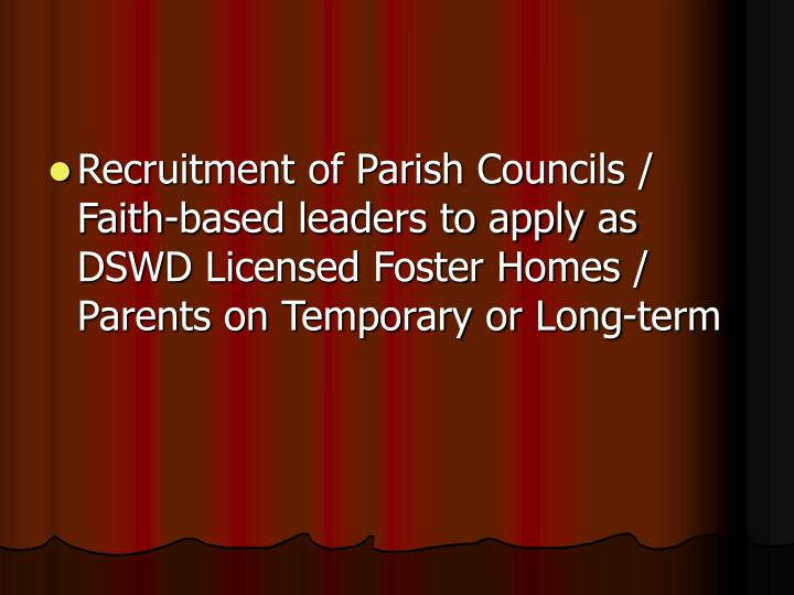 Recruitment of Parish Councils / Faith-based leaders to apply as DSWD Licensed Foster Homes / Parents on Temporary or Long-term