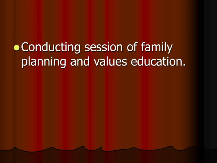 Conducting session of family planning and values education.