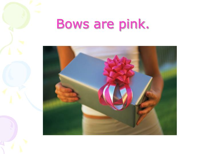 Bows are pink.