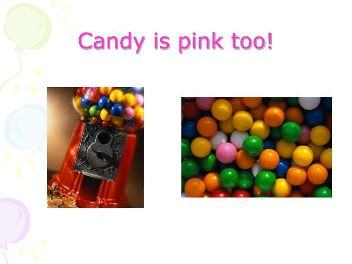 Candy is pink too!