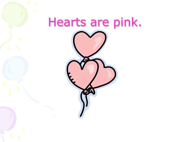 Hearts are pink.