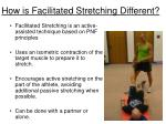 how is facilitated stretching different