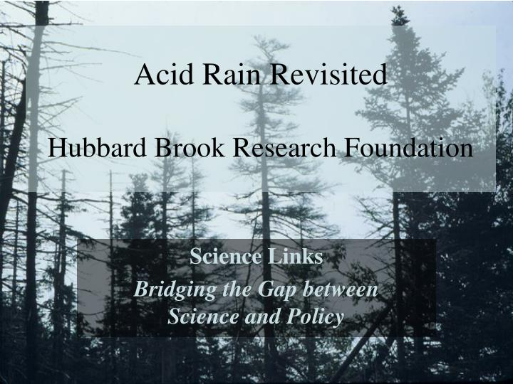 background research on acid rain What is acid rain acid rain, or acid policymakers, research scientists, ecologists, and modelers rely on the national atmospheric deposition program's (nadp.