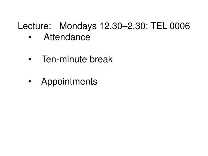 Lecture:Mondays 12.30–2.30: TEL 0006