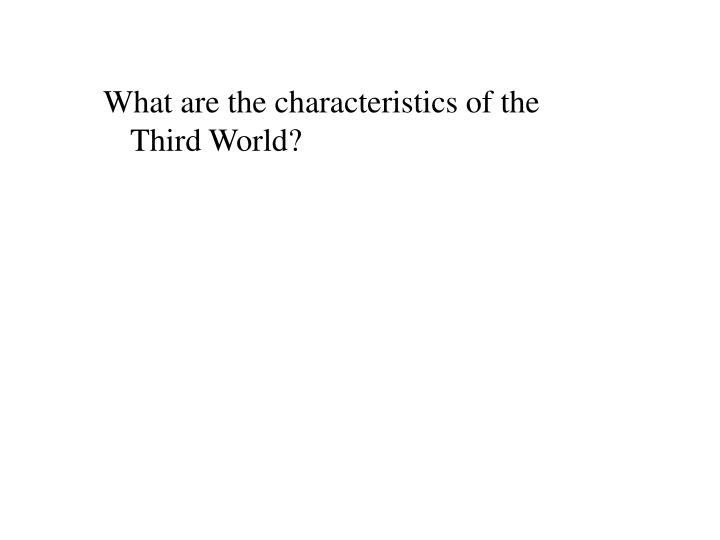 What are the characteristics of the Third World?
