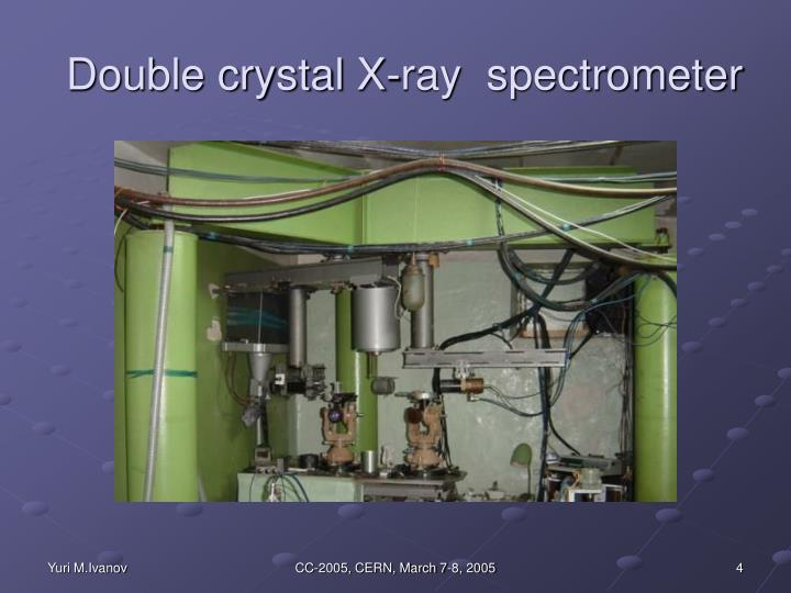 Double crystal X-ray  spectrometer