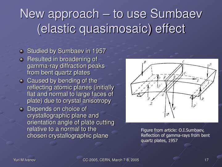 New approach – to use Sumbaev (elastic quasimosaic) effect