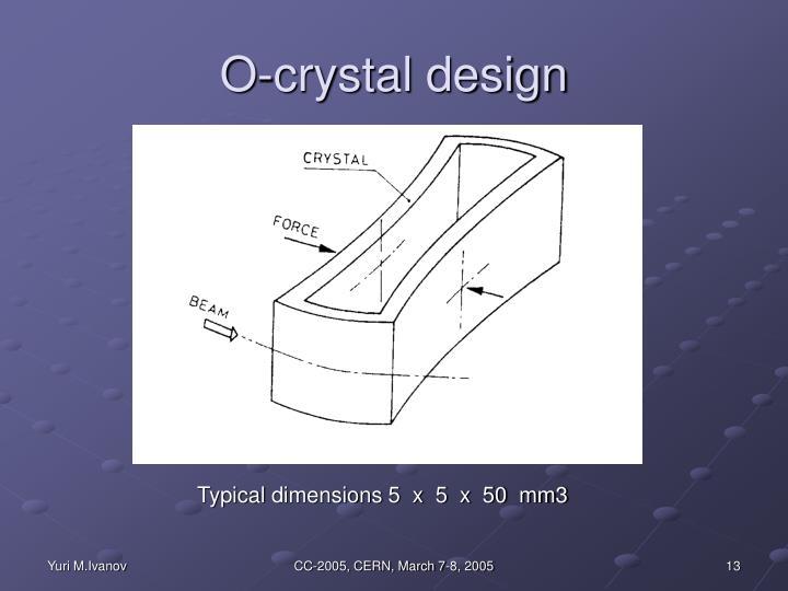O-crystal design