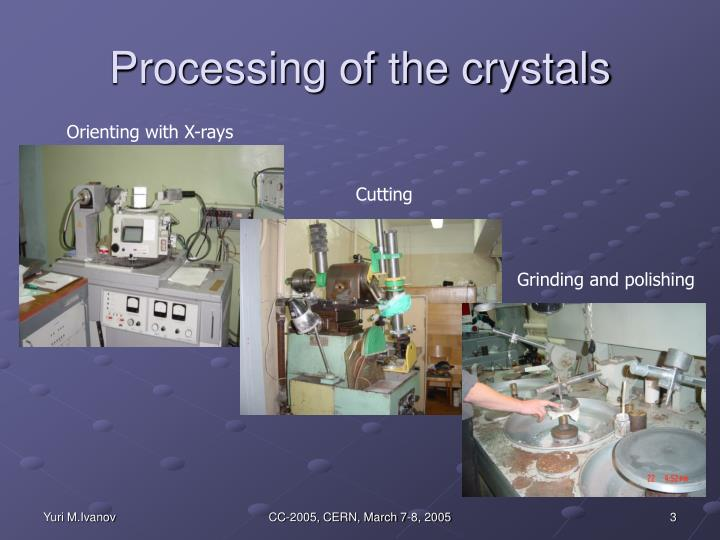 Processing of the crystals