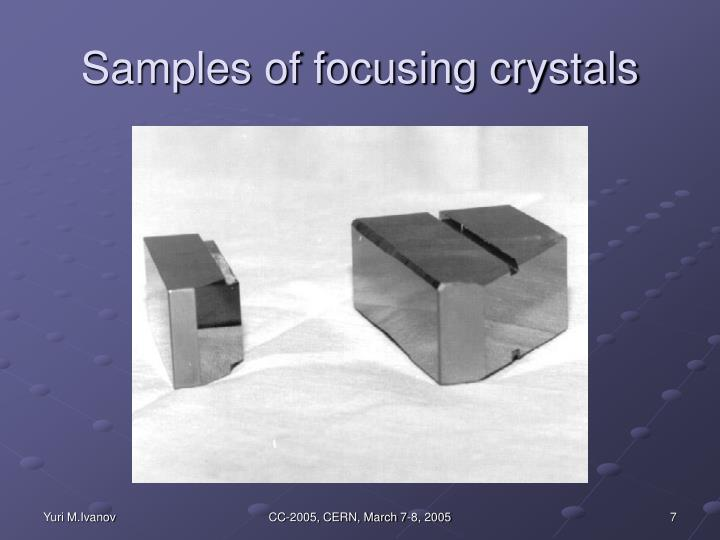 Samples of focusing crystals