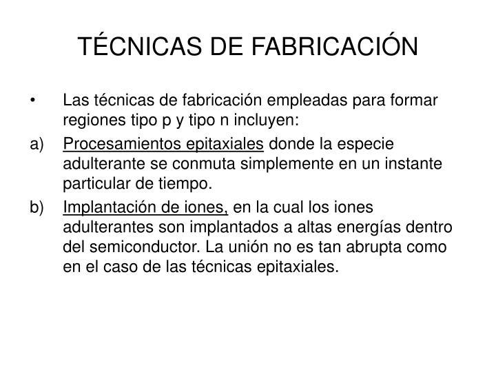TÉCNICAS DE FABRICACIÓN