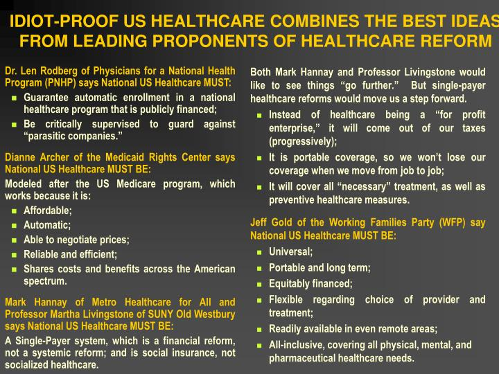 IDIOT-PROOF US HEALTHCARE COMBINES THE BEST IDEAS FROM LEADING PROPONENTS OF HEALTHCARE REFORM
