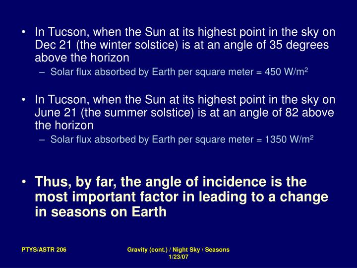 In Tucson, when the Sun at its highest point in the sky on Dec 21 (the winter solstice) is at an angle of 35 degrees above the horizon