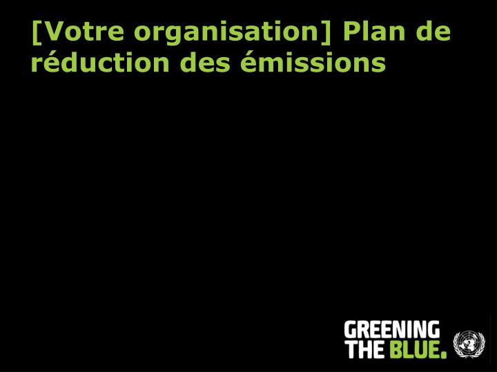 [Votre organisation] Plan de réduction des émissions