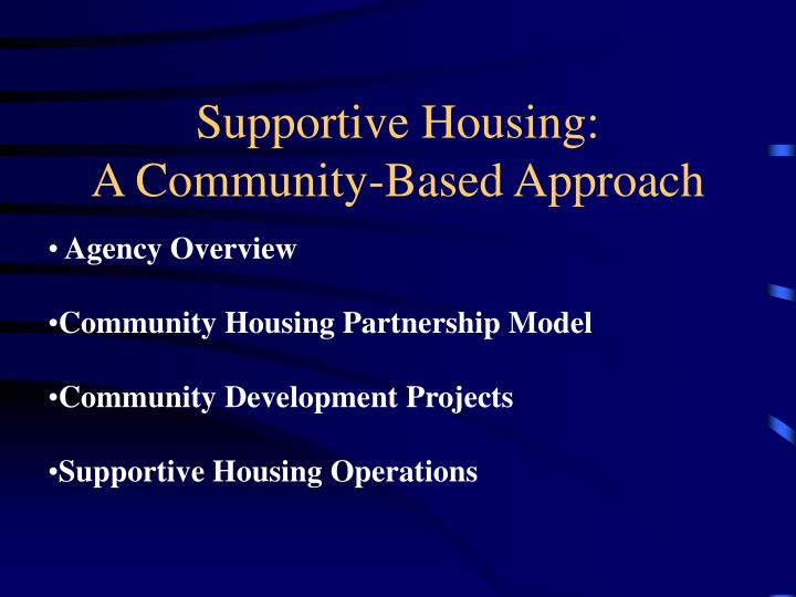 Supportive housing a community based approach1