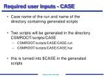 required user inputs case