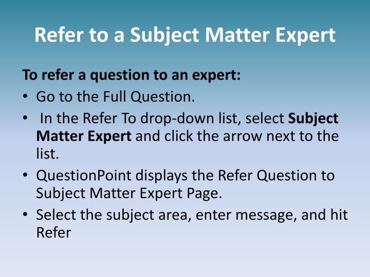 Refer to a Subject Matter Expert