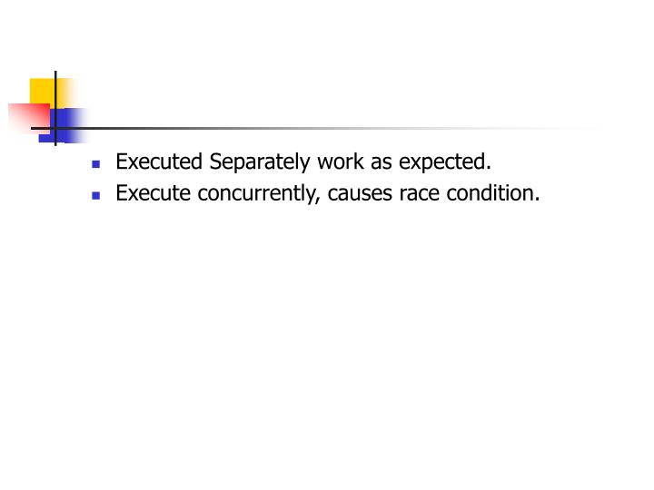 Executed Separately work as expected.