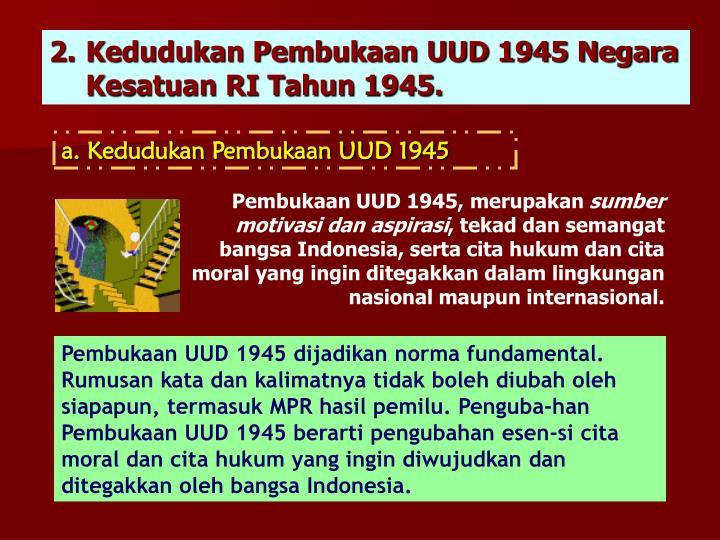 Kedudukan Pembukaan UUD 1945 Negara Kesatuan RI Tahun 1945.