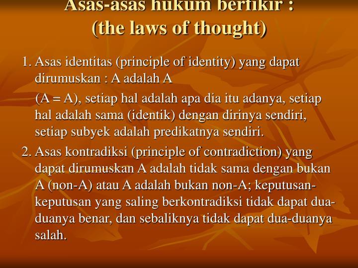 Asas-asas hukum berfikir :