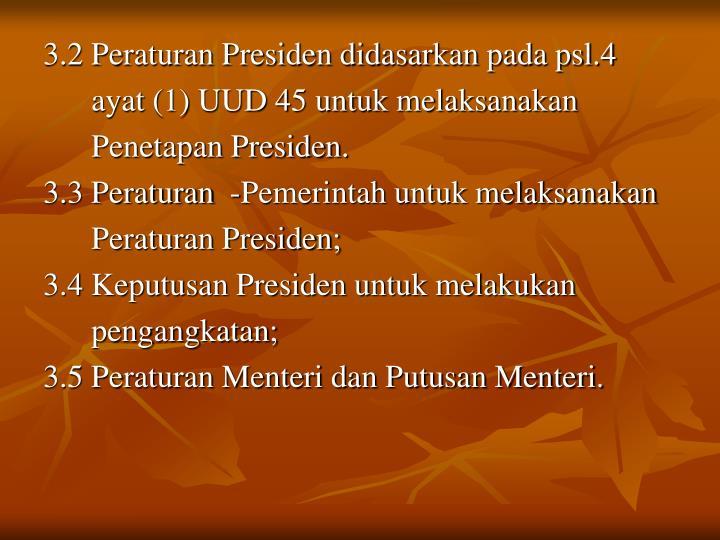 3.2 Peraturan Presiden didasarkan pada psl.4