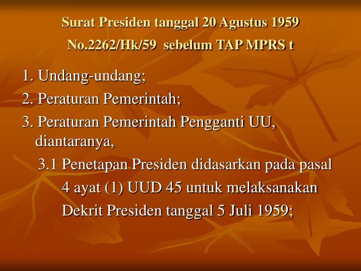 Surat Presiden tanggal 20 Agustus 1959 No.2262/Hk/59  sebelum TAP MPRS t