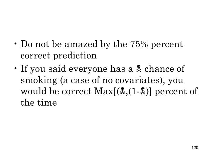Do not be amazed by the 75% percent correct prediction