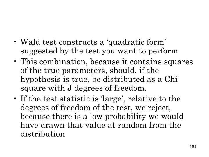Wald test constructs a 'quadratic form' suggested by the test you want to perform