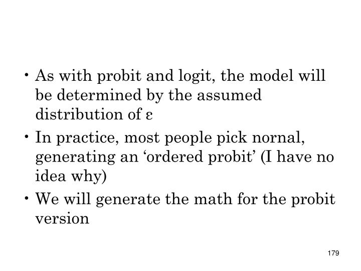 As with probit and logit, the model will be determined by the assumed distribution of