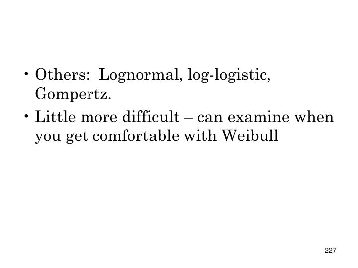 Others:  Lognormal, log-logistic, Gompertz.