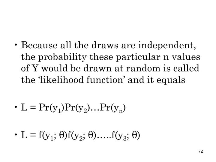 Because all the draws are independent, the probability these particular n values of Y would be drawn at random is called the 'likelihood function' and it equals