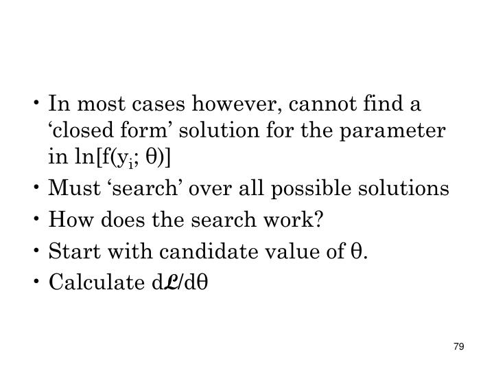 In most cases however, cannot find a 'closed form' solution for the parameter in