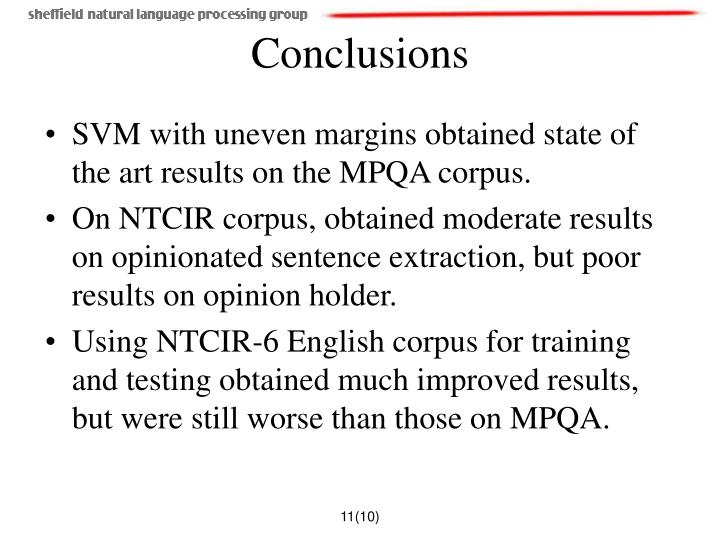 SVM with uneven margins obtained state of the art results on the MPQA corpus.