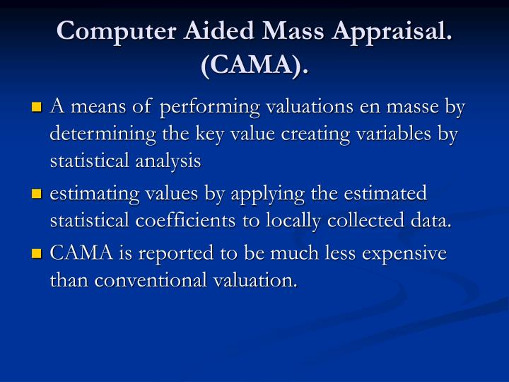 Computer Aided Mass Appraisal.  (CAMA).