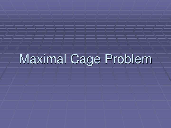 Maximal Cage Problem