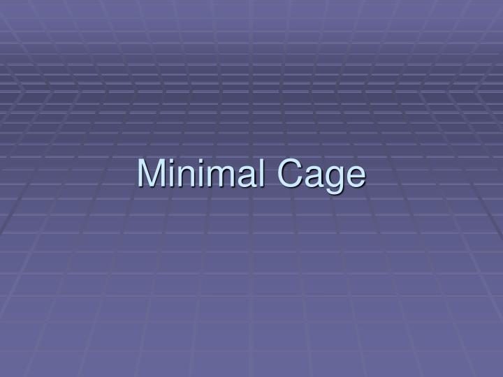 Minimal Cage