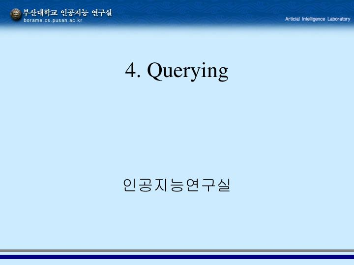 4 querying