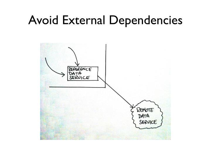 Avoid External Dependencies