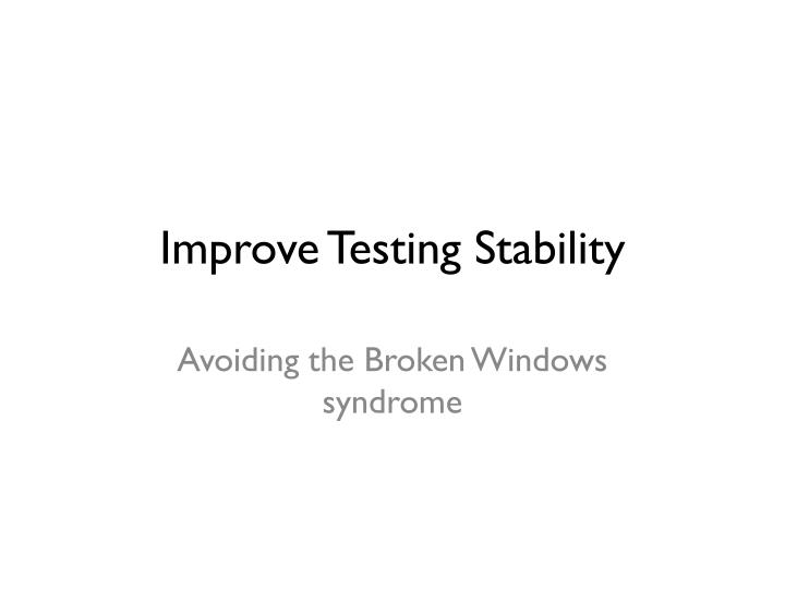 Improve Testing Stability
