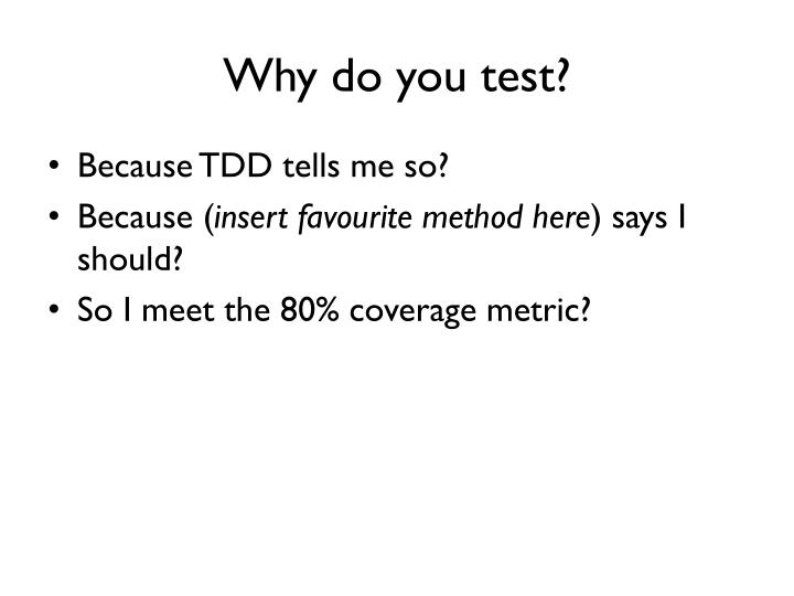 Why do you test?