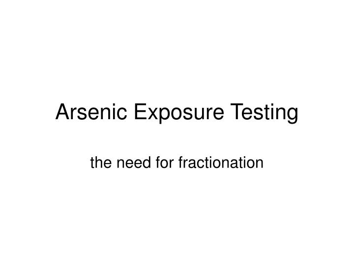 Arsenic exposure testing
