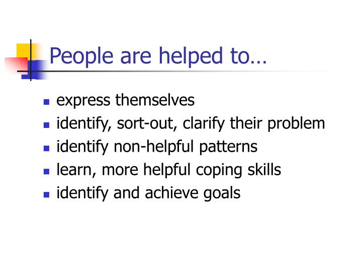 People are helped to…