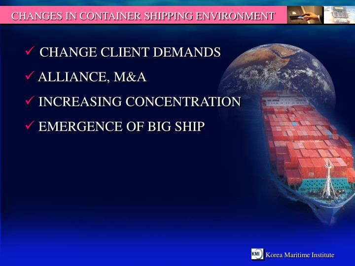 CHANGES IN CONTAINER SHIPPING ENVIRONMENT