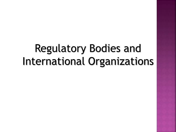 Regulatory Bodies and International Organizations